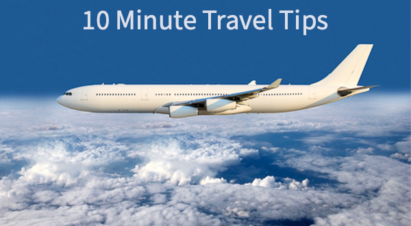 10 Minute Travel Tips